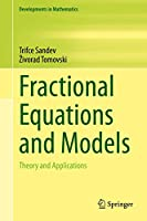 Fractional Equations and Models: Theory and Applications (Developments in Mathematics (61))