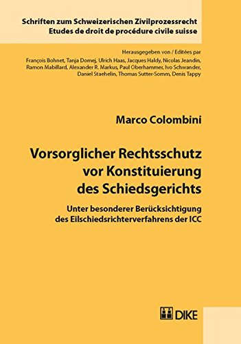 Vorsorglicher Rechtsschutz vor Konstituierung des Schiedsgerichts: Unter besonderer Berücksichtigung des Eilschiedsrichterverfahrens der ICC (Schriften zum Schweizerischen Zivilprozessrecht)