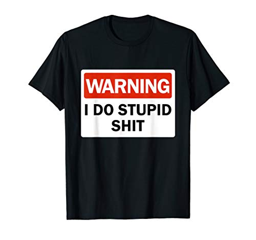 Warning I Do Stupid Shit Dumb Ass Funny Warning Sign Quote T-Shirt