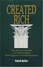 Created Rich: How Spiritual Attitudes and Material Means Work Together to Achieve Prosperity--A Financial Guide for Baha'is