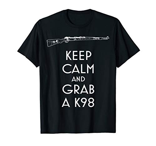 Keep Calm und Grab A K98 T-Shirt preppers und Shooters