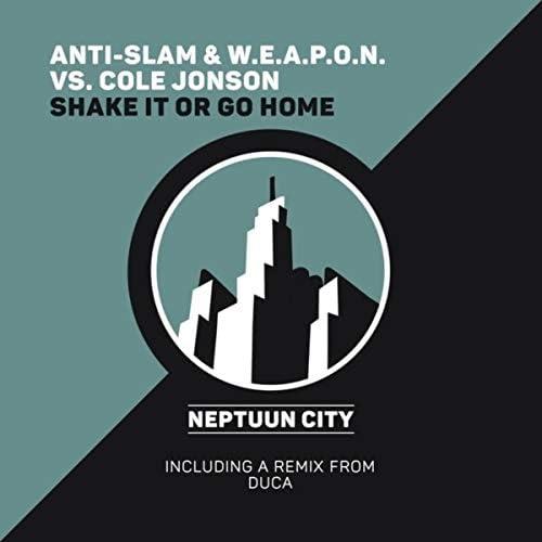 Anti-Slam and W.E.A.P.O.N. & Cole Jonson
