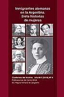 Inmigrantes alemanas en la Argentina. Siete historias de mujeres: Cuadernos del Archivo Año III (2019), #4