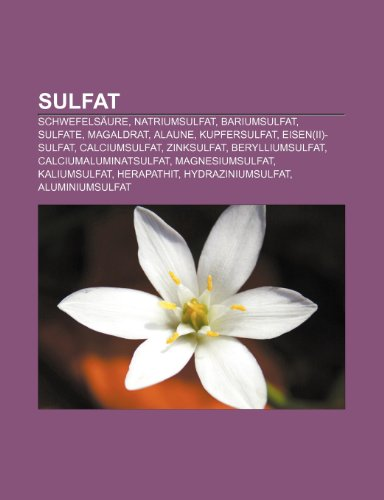 Sulfat: Schwefelsäure, Natriumsulfat, Bariumsulfat, Sulfate, Magaldrat, Alaune, Kupfersulfat, Eisen(II)-sulfat, Calciumsulfat, Zinksulfat, ... Kaliumsulfat, Herapathit, Hydraziniumsulfat