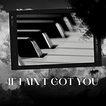 IF I AIN'T GOT YOU