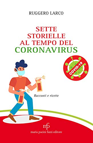 Sette storielle al tempo del Coronavirus: Racconti e ricette (Almanacchi) (Italian Edition)
