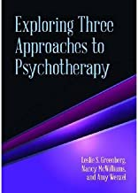 [Exploring Three Approaches to Psychotherapy] [Author: Leslie S. Greenberg] [February, 2014]