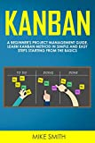 Kanban: A Beginners Project Management Guide. Learn Kanban Method in Simple and Easy Steps Starting from the Basics