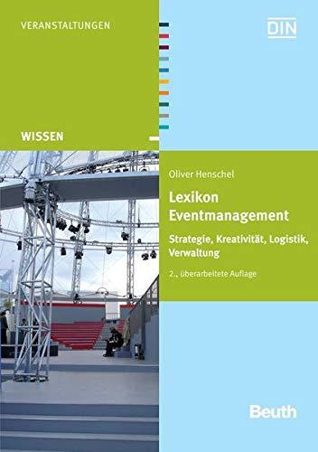 Lexikon Eventmanagement: Strategie, Kreativität, Logistik, Verwaltung (Beuth Wissen)