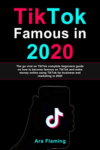 TikTok Famous in 2020 : The go viral on TikTok complete beginners guide on how to become famous on TikTok and make money online using TikTok for business ... Algorithm, Influencer) (English Edition)
