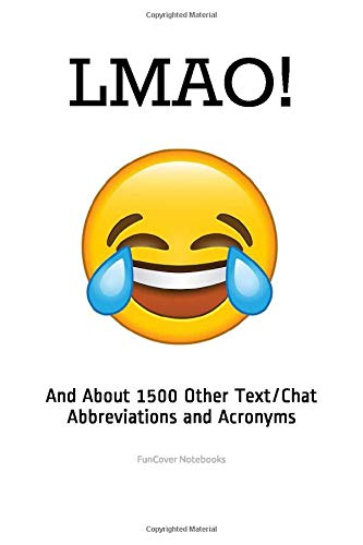 LMAO!: And About 1500 Other Text/Chat Abbreviations and Acronyms