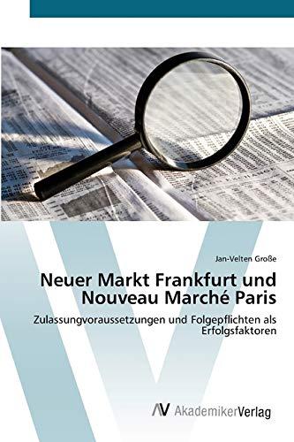 Neuer Markt Frankfurt und Nouveau Marché Paris: Zulassungvoraussetzungen und Folgepflichten als Erfolgsfaktoren