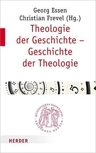 Theologie der Geschichte – Geschichte der Theologie (Quaestiones disputatae, Band 294)