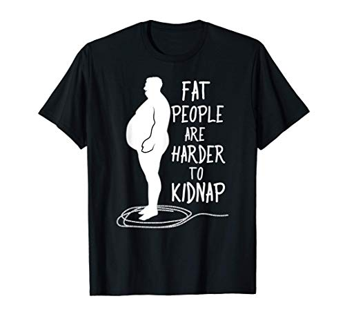 Fat People Are Harder To Kidnap Weight Loss Funny Gift T-Shirt