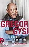 Ein Leben ist zu wenig: Die Autobiographie - Gregor Gysi