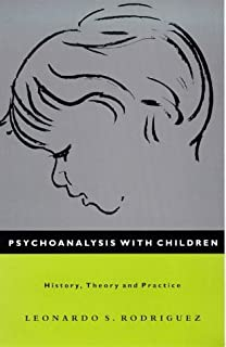 Psychoanalysis with Children: History, Theory and Practice