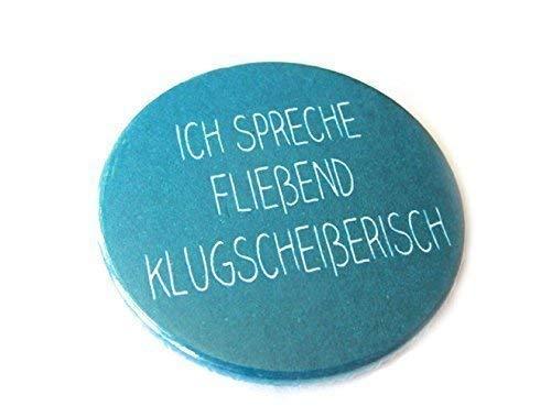Ich spreche fließend Klugscheißerisch. Button, Magnet, Flaschenöffner oder Taschenspiegel