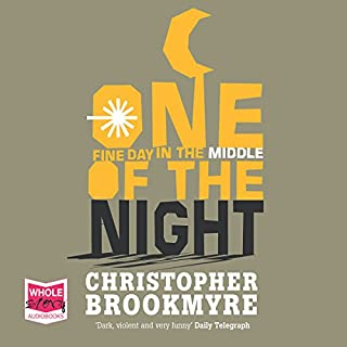 One Fine Day in the Middle of the Night                   By:                                                                                                                                 Christopher Brookmyre                               Narrated by:                                                                                                                                 Angus King                      Length: 11 hrs and 32 mins     8 ratings     Overall 4.6