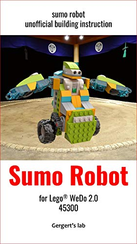 Sumo Robot for Lego WeDo 2.0 45300 instruction (Build Wedo Robots — a series of instructions for assembling robots with wedo 45300 Book 11) (English Edition)