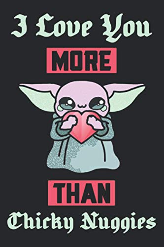 I Love You More Than Chicky Nuggies: Valentines Day baby yoda mandalorian| baby yoda notebook| baby yoda gifts journal interior 6x9in 110p