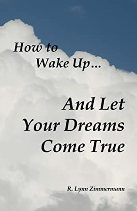 How to Wake Up And Let Your Dreams Come True