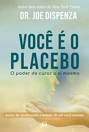 Você é o placebo: O poder de curar a si mesmo