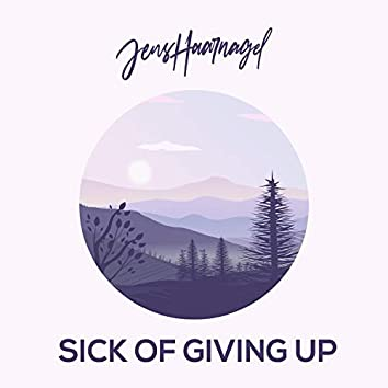 Sick of Giving UP