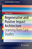Regenerative and Positive Impact Architecture: Learning from Case Studies (SpringerBriefs in Energy)
