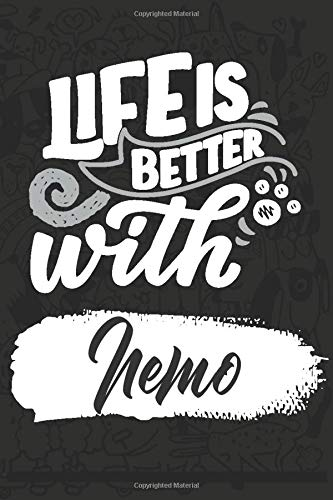 Life Is Better With Nemo: Funny Journal Blank Lined Pages | Perfect Gift for Dog Lover & Owner, Women & Men Who Love Dogs | 6x9 Inch, 110 Pages for Writing or Drawing