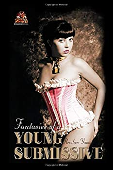 Fantasies of a Young Submissive  Dark beautiful and intensely erotic!