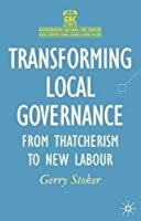 Transforming Local Governance: From Thatcherism to New Labour (Government beyond the Centre) by Gerry Stoker(2003-11-19)