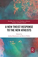 A New Theist Response to the New Atheists (Routledge New Critical Thinking in Religion, Theology and Bi)