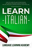 Learn Italian: How to Learn Italian for Beginners. This Book Contains a Simple Guide for Italian...