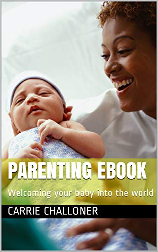Parenting EBook : Welcoming your baby into the world by [Carrie  Challoner ]