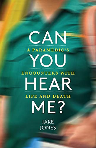 Can You Hear Me?: An NHS Paramedic's Encounters with Life and Death