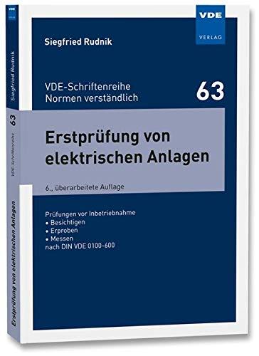 Erstprüfung von elektrischen Anlagen: Prüfungen vor Inbetriebnahme - Besichtigen - Erproben - Messen nach DIN VDE 0100-600 (VDE-Schriftenreihe - Normen verständlich Bd. 63)