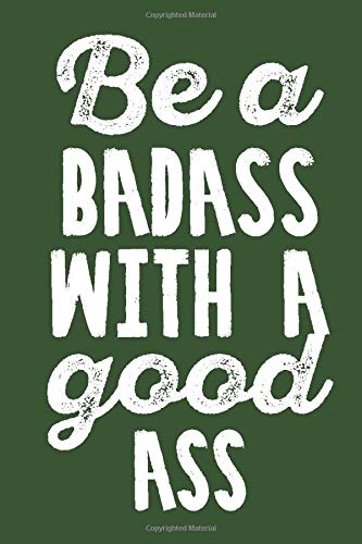 Be a Badass With a Good Ass: Funny Going Away Gift for him or her | Funny Notebook & Journal Ruled 6x9 120 Pages.