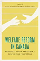 Welfare Reform in Canada: Provincial Social Assistance in Comparative Perspective (Johnson-shoyama Series of Public Policy)