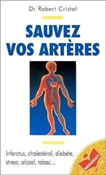 Mass Market Paperback Sauvez vos artères: Infarctus, cholestérol, diabète, stress, alcool, tabac [French] Book