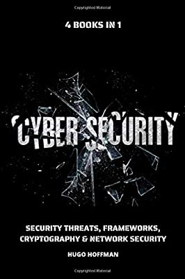 Cybersecurity Bible: Security Threats, Frameworks, Cryptography & Network Security | 4 books in 1