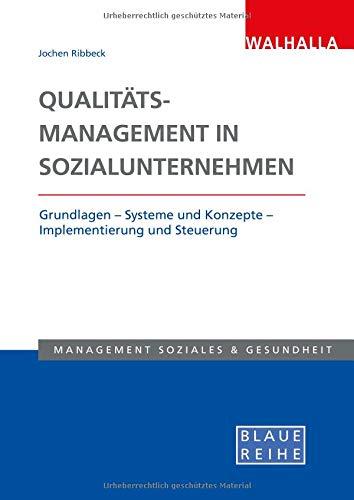 Qualitätsmanagement in Sozialunternehmen: Grundlagen - Systeme und Konzepte - Implementierung und Steuerung