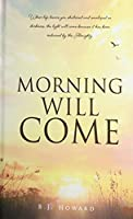 Morning Will Come: When life leaves you shattered and enveloped in darkness, the light will come because it has been ordained by the Almighty