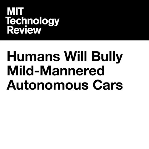 Humans Will Bully Mild-Mannered Autonomous Cars cover art