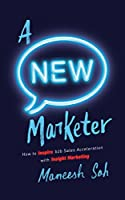 A NEW Marketer: How to Inspire b2b Sales Acceleration with Insight Marketing Front Cover