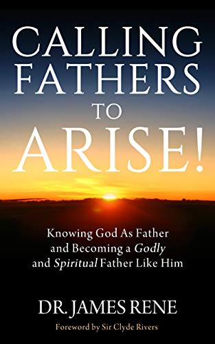 Calling Fathers To Arise! by Dr. James Rene ebook deal