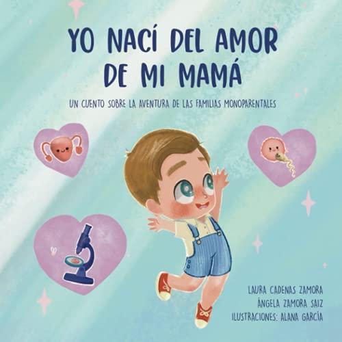 Yo nací del amor de mi mamá: Un cuento sobre la aventura de las familias monoparentales