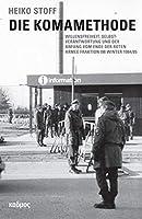 Die Komamethode: Willensfreiheit, Selbstverantwortung und der Anfang vom Ende der Roten Armee Fraktion im Winter 1984/85
