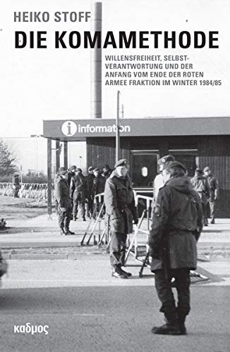 Die Komamethode: Willensfreiheit, Selbstverantwortung und der Anfang vom Ende der Roten Armee Fraktion im Winter 1984/85 (Kaleidogramme)