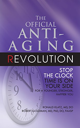41ZBG6SGceL - The Official Anti-Aging Revolution, Fourth Ed.: Stop the Clock: Time Is on Your Side for a Younger, Stronger, Happier You
