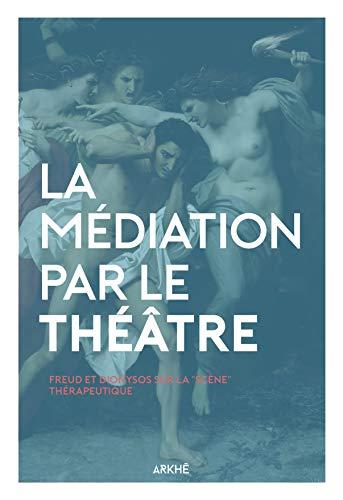 La Médiation par le Théâtre: Freud et Dionysos sur la scène thérapeutique
